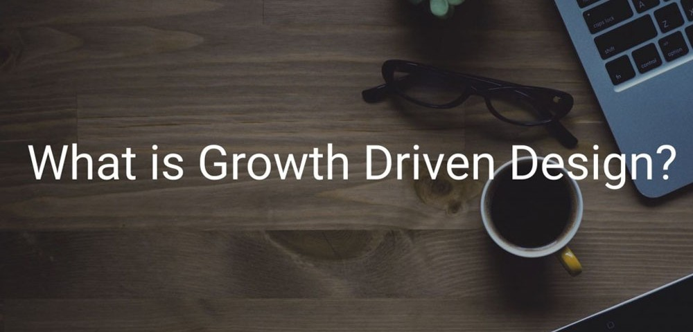 What is Growth Driven Design