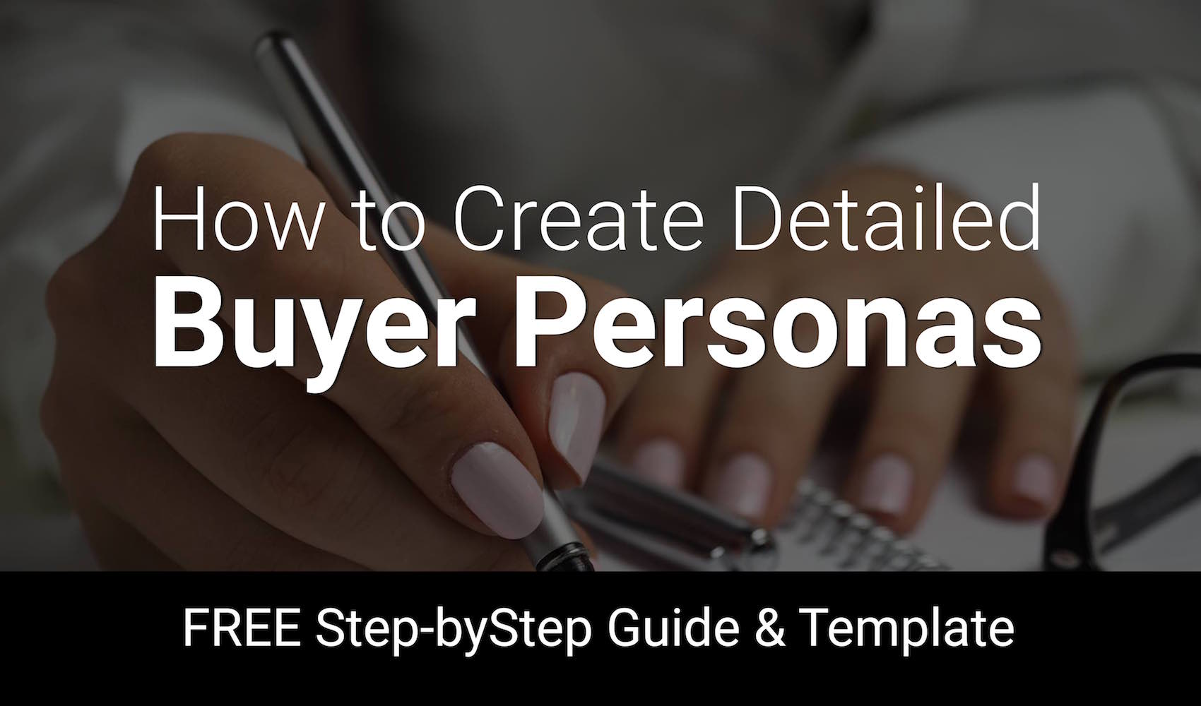 Create a Detailed Buyer Persona [and a FREE TEMPLATE]