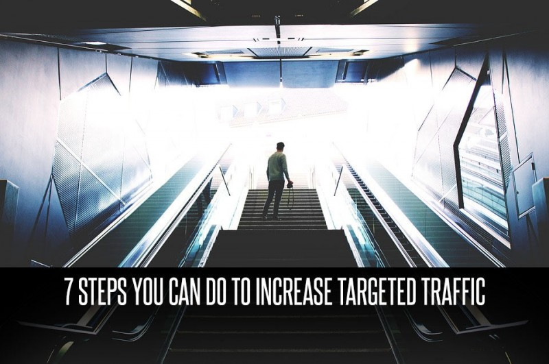 7 Steps You Can Do To Increase Targeted Traffic
